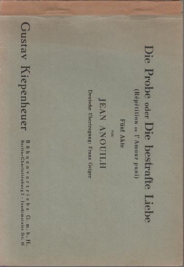 Anouilh, Jean: Die Probe oder Die bestrafte Liebe. (Répétition ou l´Amour puni). Fünf Akte. Deutsche Übertragung von Franz Geiger.