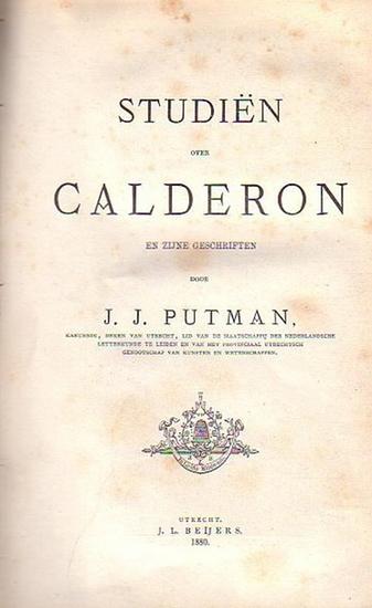 """Calderon de la Barca, Don Pedro. - Putman, J.J. Studien over Calderon en zijne geschriften. Enthalten: Putmann, J.J., Mine """"Studien"""" over Calderon en zijne geschriften."""