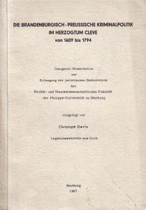 Brandenburg - Preußen. - Derix, Christoph: Die Brandenburgisch-Preussische Kriminalpolitik im Herzogtum Cleve von 1609 - 1794. Dissertation an der Philipps-Universität zu Marburg, 1967.
