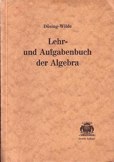 Düsing, Prof. Dr. // Wilde, E. (bearbeitet:): Lehr -und Aufgabenbuch der Algebra.