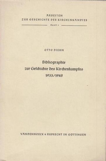 Diehn, Otto: Bibliographie zur Geschichte des Kirchenkampfes 1933 / 1945. (= Arbeiten zur Geschichte des Kirchenkampfes, 1).