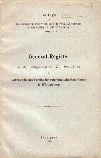 Generalregister. - Eichler, J.: General-Register zu den Jahrgängen 40 - 70, 1884 - 1914 der Jahreshefte des Vereins für vaterländische Naturkunde in Württemberg. Beilage zu Jahrgang 71, 1915.