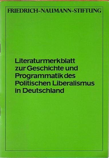 Faßbender-Ilge, Monika: Literaturmerkblatt zur Geschichte und Programmatik des Politischen Liberalismus in Deutschland. Herausgeber: Friedrich-Nahmann-Stiftung.