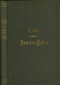 Hülle, E.: Das innere Leben. Betrachtungen zur Erbauung und Belehrung. 2 Abtheilungen in einem Band.