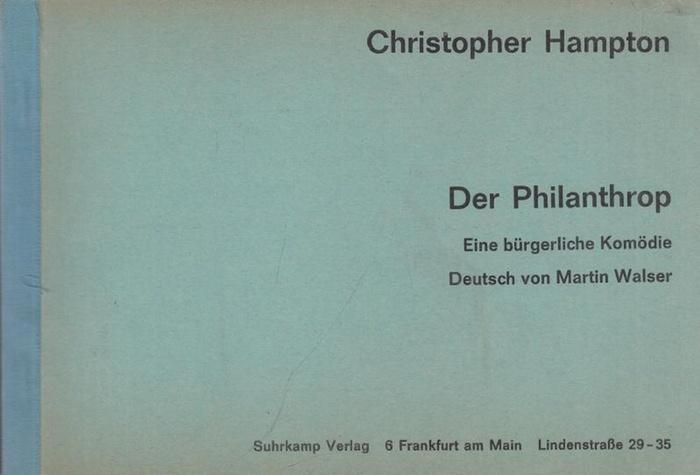 Hampton, Christopher Der Philanthrop : Eine bürgerliche Komödie. Deutsch von Martin Walser.