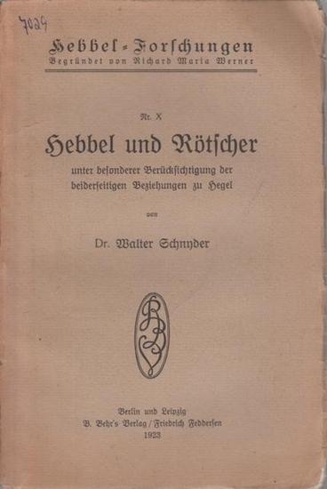 Hebbel, Friedrich - Schnyder, Walter: Hebbel und Rötscher unter besonderer Berücksichtigung der beiderseitigen Beziehungen zu Hegel. (= Hebbel - Forschungen, Nr. X).