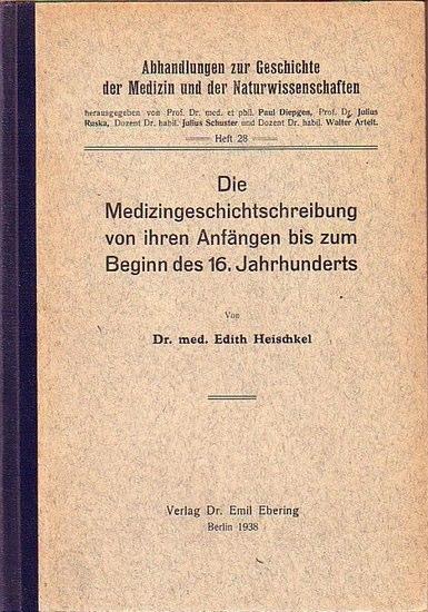 Heischkel, Edith: Die Medizingeschichtsschreibung von ihren Anfängen bis zum Beginn des 16. Jahrhunderts. Mit Vorwort. (= Abhandlungen zur Geschichte der Medizin und der Naturwissenschaften, Heft 28).