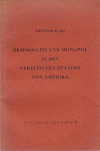Kuhr, Theodor Demokratie und Monopol in den Vereinigten Staaten von Amerika (= Wirtschaft und Gesellschaft, Band 7).