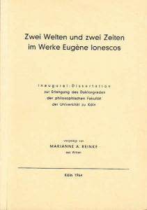 Ionesco, Eugène - Reinke, Marianne A.: Zwei Welten und zwei Zeiten im Werke Eugène Ionescos. Dissertation an der Universität Köln, 1964.