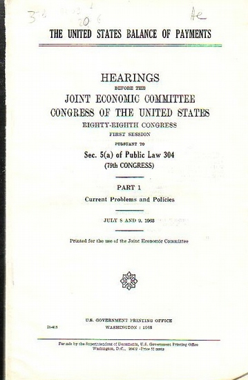 Joint Economic Committee Congress The United States balance of payments : Hearings before the Joint Economic Committee Congress of the United States. Eighty-eight Congress, first Session. pursuant to Se. 5(a) of Public Law 304 (79th Congress). 4 parts: 1)