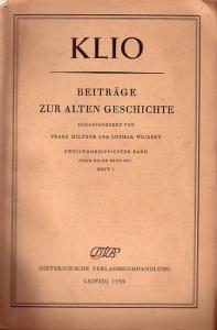 Klio. Beiträge zur alten Geschichte. - Miltner, Franz & Wickert, Lothar (Hg.): Klio. Beiträge zur alten Geschichte. Hg. v. F. Miltner und L. Wickert. 32 Band (Neue Folge Bd. 14). Heft 1. 1939.