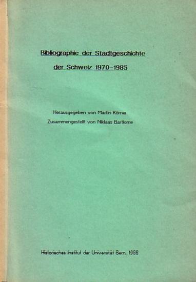 Körner, Martin (Hrsg.) Bibliographie der Stadtgeschichte der Schweiz 1970-1985. Zusammengestellt v. Niklaus Bartlome.