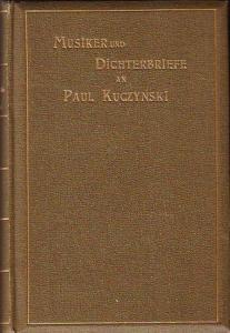Kuczynski, Paul (1846-1897): Musiker und Dichterbriefe. Herausgegeben und eingeleitet von Adalbert von Hanstein.