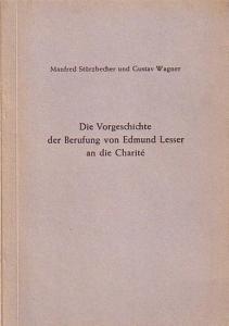 Lesser, Edmund (1852-1918). - Stürzbecher, Manfred und Gustav Wagner: Die Vorgeschichte der Berufung von Edmund Lesser an die Charité. Mit Vorwort. (= Schriftenreihe der Nordwestdeutschen Dermatologischen Gesellschaft, Heft 7).