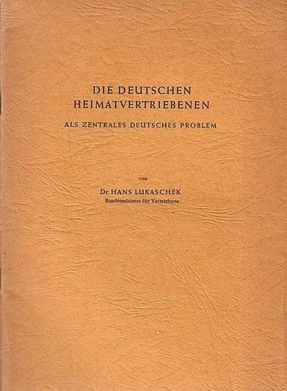 Lukaschek, Hans / Bundesministerium für Vertriebene (Hrsg.): Die deutschen Heimatvertriebenen als zentrales deutsches Problem.