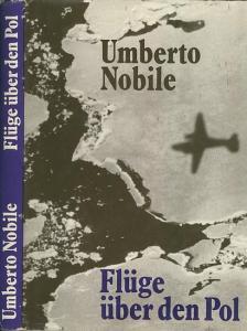 Nobile, Umberto: Flüge über den Pol.
