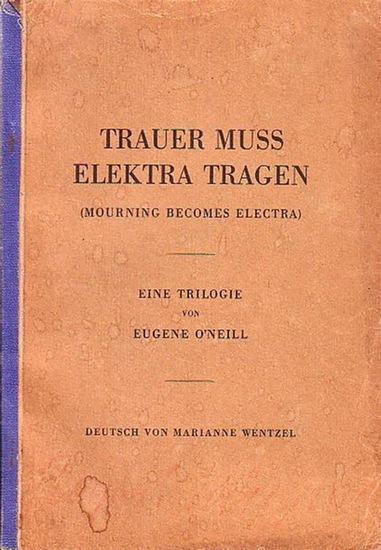 O´Neill, Eugene Trauer muß Elektra tragen (Mourning Becomes Electra). Eine Trilogie. 1: Heimkehr 2: Die Gejagten. 3: Die Verfluchten. Autorisierte Übertragung von Marianne Wentzel.