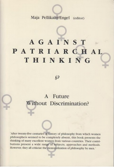 Pellikaan-Engel, Maja (ed.): Against patriarchal thinking : A future without discrimination? Proceedings of the VIth Symposium of the International Association of Women Philosophers (IAPh) 1992.