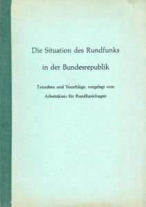 Rundfunk in der BRD. - Die Situation des Rundfunks in der Bundesrepublik. Tatsachen und Vorschläge vorgelegt vom Arbeitskreis für Rundfunkfragen.