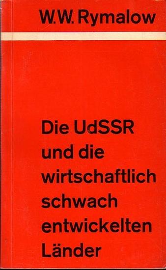 Rymalow, W.W.: Die UdSSR und die wirtschaftlich schwach entwickelten Länder.