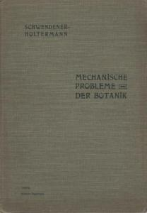 Schwendener - Holtermann, Carl (Hrsg.): Schwendeners Vorlesungen über Mechanische Probleme der Botanik gehalten an der Universität Berlin. Bearbeitet und hrsg. von Carl Holtermann.