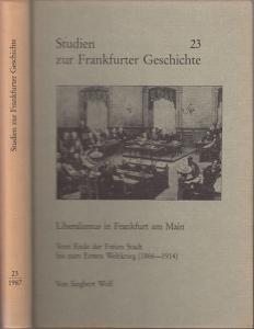 Frankfurt. - Wolf, Siegbert: Liberalismus in Frankfurt am Main.Vom Ende der Freien Stadt bis zum Ersten Weltkrieg. (1866 - 1914).