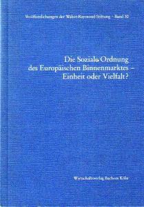 Walter-Raymond-Stiftung Die Soziale Ordnung des Europäischen Binnenmarktes - Einheit oder Vielfalt?