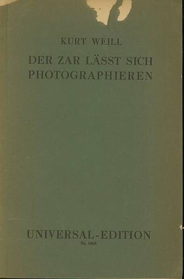 Weill, Kurt und Kaiser, Georg: Der Zar lässt sich photographieren. Opera buffa in einem Akt. Text von Georg Kaiser. Musik von Kurt Weill.