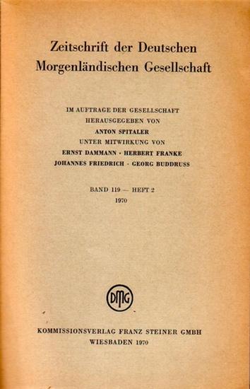 Zeitschrift der Deutschen Morgenländischen Gesellschaft - Anton Spitaler (Hrsg.), Ernst Dammann, Johannes Friedrich, Herbert Franke, Georg Buddruss (Mitwirkung): Zeitschrift der Deutschen Morgenländischen Gesellschaft, Bd. 119 - Heft 1 und Heft 2, 1970.