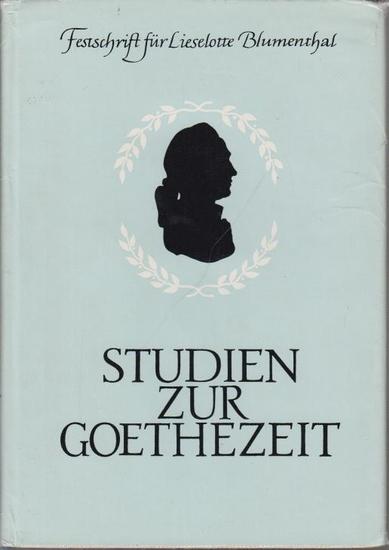 Blumenthal, Liselott. - Holtzhauer, Helmut ; Zeller, Bernhard ; Henning, Hans (Hrsg.): Studien zur Goethezeit : Festschrift für Lieselotte Blumenthal.