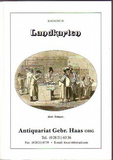Antiquariat Gebr. Haas OHG, Bedburg-Hau, Sonnenblick 8a. - Antiquariat Gebr. Haas, Katalog 56: Landkarten.
