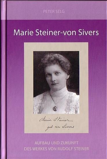 Steiner, Rudolf.- Selg, Peter: Marie Steiner-von Sivers (1867-1948). Aufbau und Zukunft des Werkes von Rudolf Steiner. Studien zu esoterischen Schülern Rudolf Steiners, Band 2.