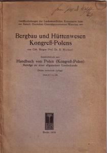 Michael, Richard: Bergbau und Hüttenwesen Kongreß-Polens. Sonderabdruck aus Handbuch von Polen (Kongreß-Polen), Beiträge zu einer allgemeinen Landeskunde.