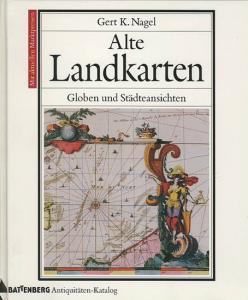 Nagel, Gert K.: Alte Landkarten - Globen und Städteansichten von Gerd K. Nagel.