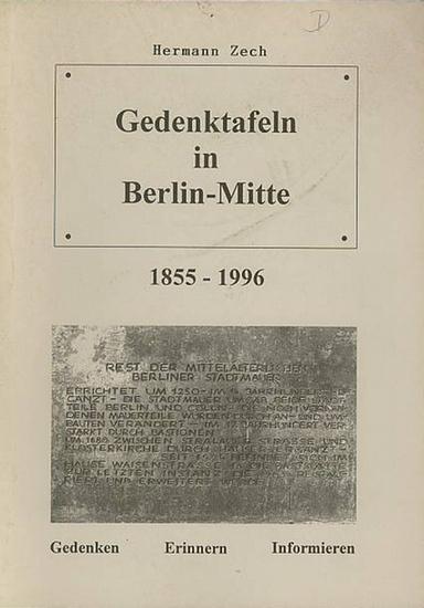 Berlin. - Zech, Herman: Gedenktafeln in Berlin-Mitte 1855 - 1996. Gedenken - Erinnern - Informieren.