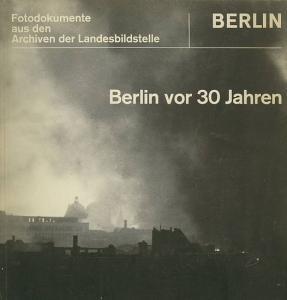 Landesbildstelle Berlin (Hrsg.). Berlin vor 30 Jahren. Fotodokumente aus den Archiven der Landesbildstelle.