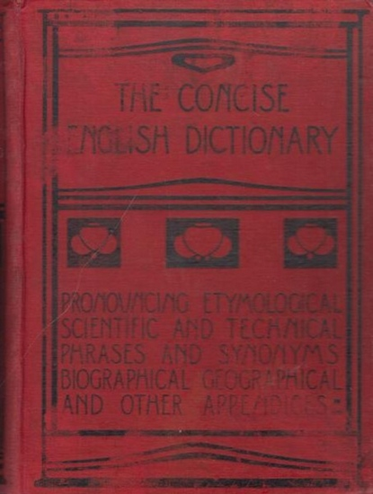 Englisch.- Annandale, Charles: The Concise English Dictionary : Literary Scientific and Technical. With pronouncing lists of proper names: foreign words and phrases, key to names in mythology and fiction, and other valuable appendices. with Supplement of