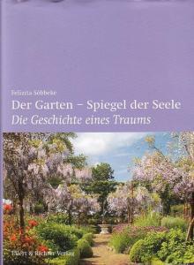 Felizita Söbbeke: Der Garten-Spiegel der Seele-Die Geschichte eines Traums.