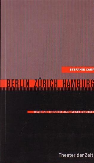 Carp, Stefanie: Berlin Zürich Hamburg. Texte zu Theater und Gesellschaft. (Recherchen 39).