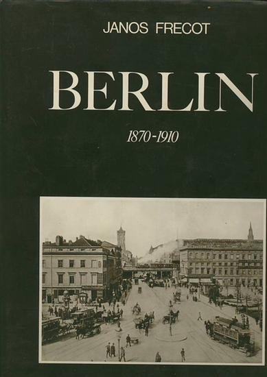 Frecot, Janos: Berlin 1870 - 1910. Einführung von Janos Frecot, Bildlegenden von Tilo Eggeling.