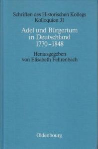 Fehrenbach, Elisabeth (Hrsg.): Adel und Bürgertum in Deutschland 1770-1848. Unter Mitarbeit von Elisabeth Müller-Luckner.