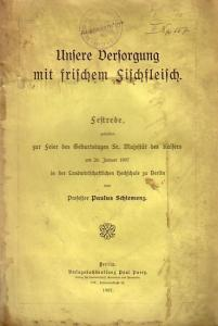 Schiemenz, Paulus: Unsere Versorgung mit frischem Fischfleisch. Festrede am 26. Januar 1907 in der Landwirtschaftlichen Hochschule zu Berlin.