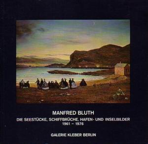 Bluth, Manfred. - Eberhard Roters (Text): Manfred Bluth. Die Seestücke, Schiffbrüche, Hafen- und Inselbilder 1961-1976. Katalog der Ausstellung in der Galerie Kleber, Berlin, 1976.