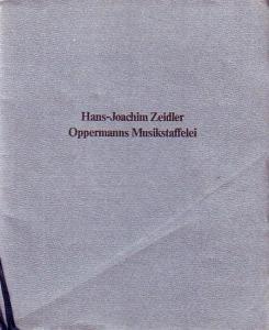 Zeidler, Hans-Joachim: Oppermanns Musikstaffelei. Den Freunden Alberoni´scher Schnitzkunst Zeidler´scher Prosa und Oppermann´scher Malerei gleichermaßen mit den besten Wünschen zugeeignet.