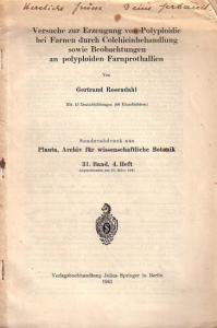 Rosendahl, Gertraud: Versuche zur Erzeugung von Polyploidie bei Farnen durch Colchicinbehandlung sowie Beobachtungen an polyploiden Farnprothallien. Sonderabdruck aus Planta, Archiv für wissenschaftliche Botanik, Band 31, Heft 4.