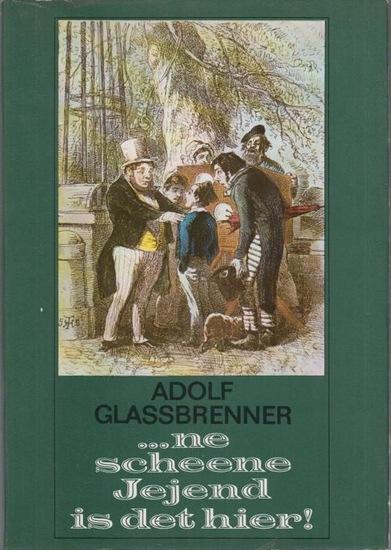 Glassbrenner, Adolf. - Böttcher, Kurt (Hrsg.) ... ne scheene Jejend is det hier! Humoresken, Satiren, komische Szenen von Adolf Glaßbrenner.