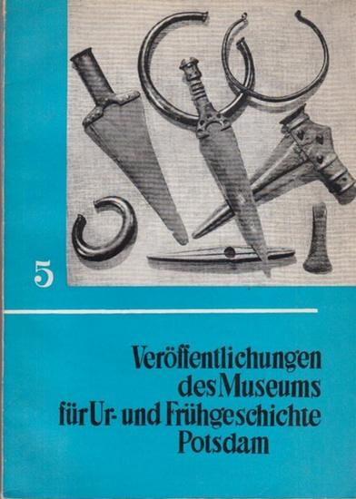 Gramsch, Bernhard / Geisler, Horst / Sommer, Gudrun (Red.): Veröffentlichungen des Museums für Ur- und Frühgeschichte Potsdam. Band 5.