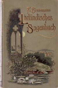 Bienemann, Fr.: Livländisches Sagenbuch. Herausgeber der 289 Sagen und Märchen und Vorwort von Fr. Bienemann jun.