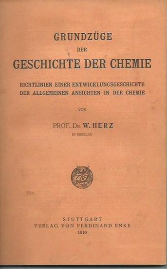 Herz, W.: Grundzüge der Geschichte der Chemie. Richtlinien einer Entwicklungsgeschichte der allgemeinen Ansichten in der Chemie.