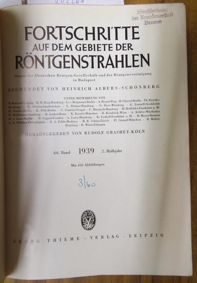 Fortschritte auf dem Gebiete der Röntgenstrahlung. - Heinrich Albers-Schönberg (Begr.), Rudolf Grashey-Köln (Hrsg.): Fortschritte auf dem Gebiet der Röntgenstrahlung. - 60. Band 2. Halbjahr 1939. Enthalten sind die Hefte 1 - 6 vom Juli 1939 - Dezember ...